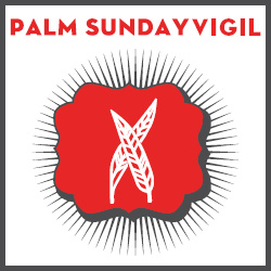 Palm Sunday Vigil